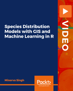 Species Distribution Models with GIS and Machine Learning in R [Video]